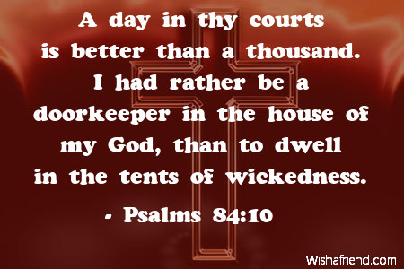 Psalms 84:10 Quote: A day in thy courts is better than a ...
