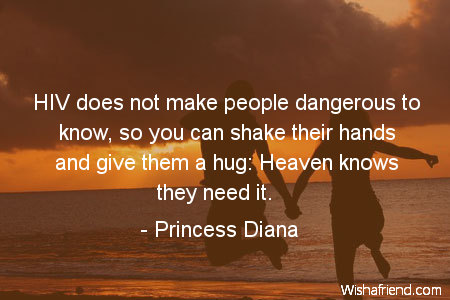 Princess Diana Quote: HIV does not make people dangerous ...