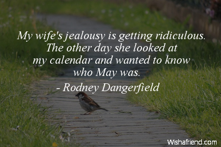 rodney dangerfield quotes about valentine's day - Rodney Dangerfield Quote My wife s jealousy is ting