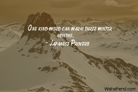Japanese Proverb Quote: One kind word can warm three winter months.